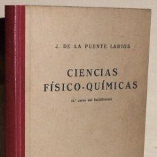 Libros antiguos: CIENCIAS FISICO QUIMICAS. FISICA. QUIMICA. J. DE LA PUENTE LARIOS. LIBRO TEXTO 4ª BACHILLERATO. 1934. Lote 183464017