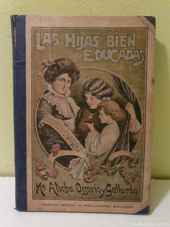 LIBRO ANTIGUO LAS HIJAS BIEN EDUCADAS M ATOCHA OSSORIO Y GALLARDO (Libros Antiguos, Raros y Curiosos - Libros de Texto y Escuela)