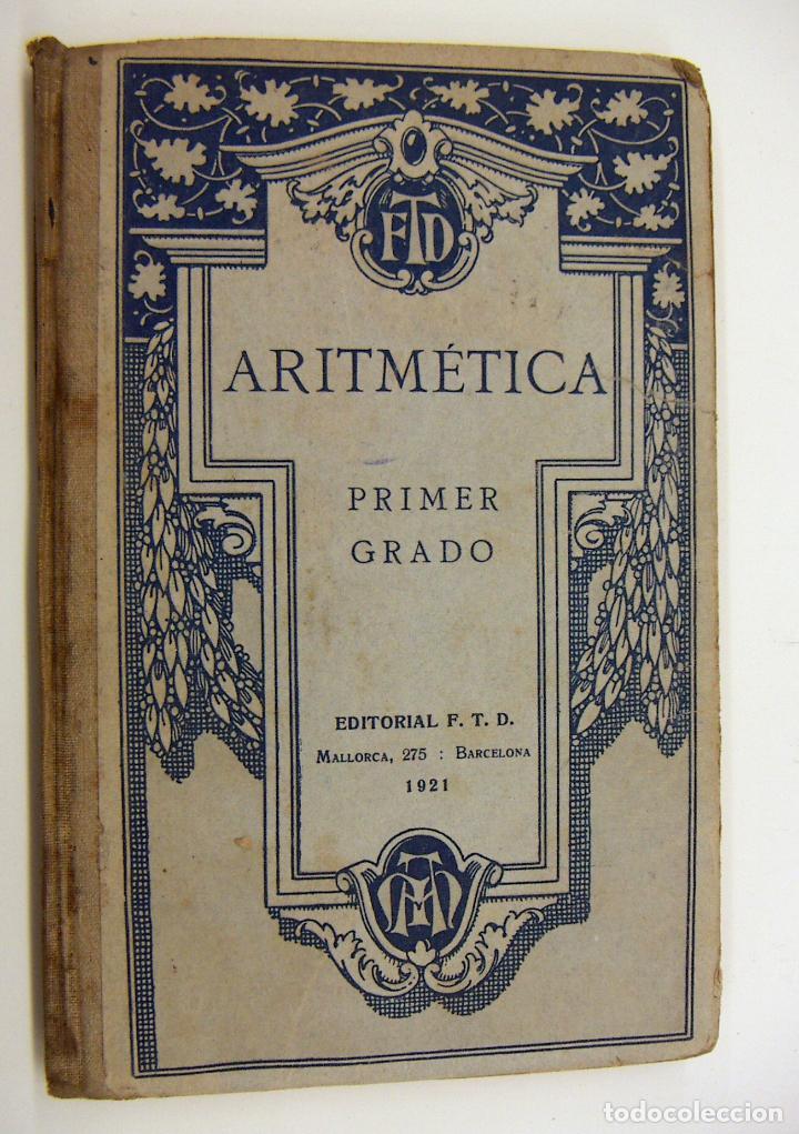 LIBRO ARITMETICA PRIMER GRADO ED. F.T.D. 1921 (Libros Antiguos, Raros y Curiosos - Libros de Texto y Escuela)