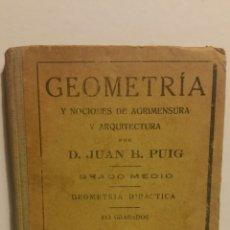 Libros antiguos: GEOMETRÍA Y NOCIONES DE AGRIMENSURA Y ARQUITECTURA, JUAN B. PUIG, GRADO MEDIO, 1933.. Lote 191418818