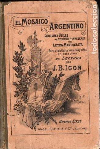 J. B. IGON . EL MOSAICO ARGENTINO - LECTURA MANUSCRITA (ESTRADA, BUENOS AIRES, 1892) (Libros Antiguos, Raros y Curiosos - Libros de Texto y Escuela)
