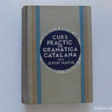 Libros antiguos: LIBRERIA GHOTICA. CURS PRÀCTIC DE GRAMÀTICA CATALANA PER JERONI MARVÀ.1932.MANUALS ESCOLARS.. Lote 192928296