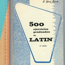 Libros antiguos: 500 EJERCICIOS GRADUADOS DE LATÍN. E YÁNIZ GARCÍA. 8ª EDICIÓN. 1969. REVÁLIDA ELEMENTAL.. Lote 194259281