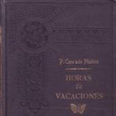 Libros antiguos: MUIÑOS SAENZ, P. CONRADO: HORAS DE VACACIONES. 1897. Lote 194332190