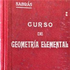 Libros antiguos: CURSO DE GEOMETRÍA ELEMENTAL - D. EUSEBIO SÁNCHEZ RAMOS Y D. TEODORO SABRÁS Y CAUSAPÉ. Lote 194513131