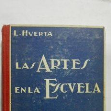 Libros antiguos: LAS ARTES EN LA ESCUELA, LIBRO DE LECTURA POR LUIS HUERTA, EDITOR JUAN ORTIZ, AÑOS 30. Lote 194519603