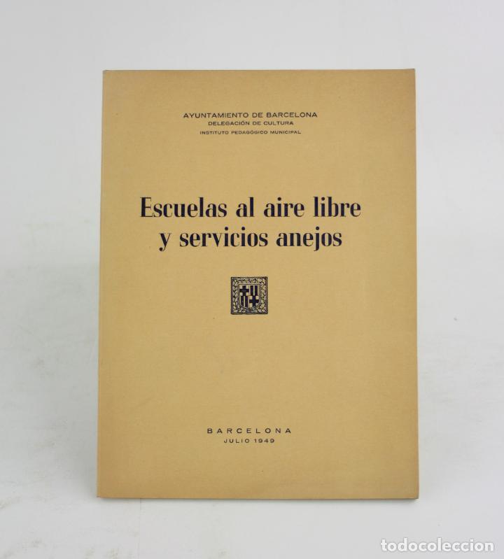ESCUELAS AL AIRE LIBRE Y SERVICIOS ANEJOS, JULIO DE 1949, AYUNTAMIENTO DE BARCELONA. 22X16CM (Libros Antiguos, Raros y Curiosos - Libros de Texto y Escuela)