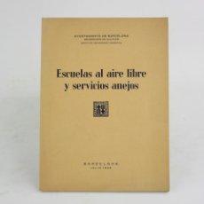 Libros antiguos: ESCUELAS AL AIRE LIBRE Y SERVICIOS ANEJOS, JULIO DE 1949, AYUNTAMIENTO DE BARCELONA. 22X16CM. Lote 194764317