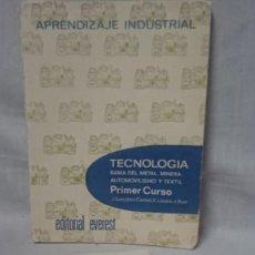 Libros antiguos: APRENDIZAJE INDUSTRIAL TECNOLOGÍA RAMA DEL METAL, MINERA AUTOMOVILISMO TEXTIL PRIMER CURSO EVEREST. Lote 194881752