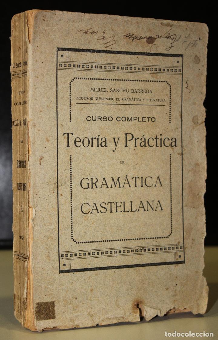CURSO COMPLETO. TEORÍA Y PRÁCTICA DE GRAMÁTICA CASTELLANA. (Libros Antiguos, Raros y Curiosos - Libros de Texto y Escuela)