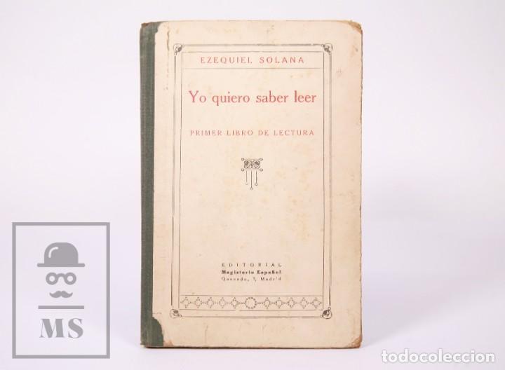LIBRO DE ESCUELA - YO QUIERO SABER LEER. PRIMER LIBRO DE LECTURA. EZEQUIEL SOLER -MAGISTERIO ESPAÑOL (Libros Antiguos, Raros y Curiosos - Libros de Texto y Escuela)