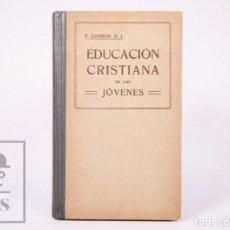 Libros antiguos: LIBRO EDUCACIÓN CRISTIANA DE LAS JÓVENES. P. VICENTE GAMBÓN - ED. EUGENIO SUBIRANA, 1928. Lote 195188906