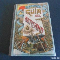 Libros antiguos: GUIA DEL ARTESANO. E. PALUZIE. HIJOS DE PALUZÍE, EDITORES. 1911. Lote 195297555