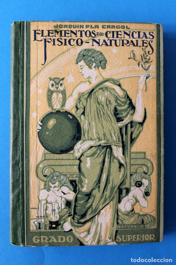 LIBRO GRADO SUPERIOR - ELEMENTOS DE CIENCIAS FISICO-NATURALES - JOAQUIN PLA - 1919 - 1º ED (Libros Antiguos, Raros y Curiosos - Libros de Texto y Escuela)