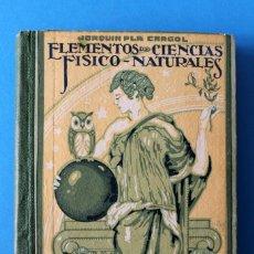 Libros antiguos: LIBRO GRADO SUPERIOR - ELEMENTOS DE CIENCIAS FISICO-NATURALES - JOAQUIN PLA - 1919 - 1º ED. Lote 195342935