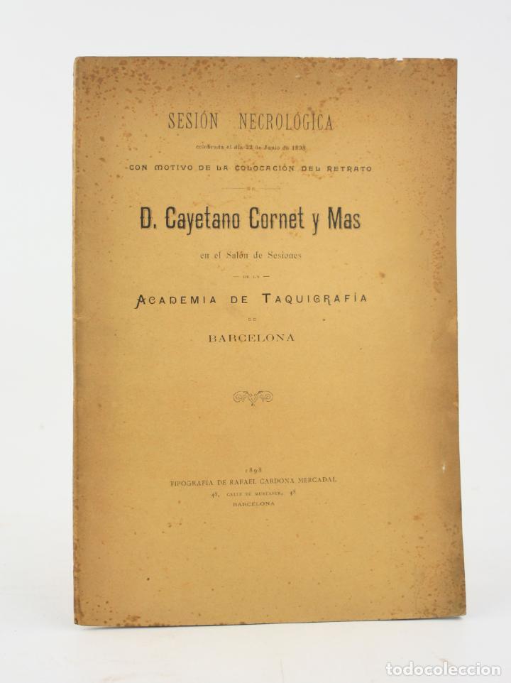SESIÓN NECROLÓGICA CON MOTIVO DE LA COLOCACIÓN DEL RETRATO DE CAYETANO CORNET MAS, 1898, TAQUIGRAFÍA (Libros Antiguos, Raros y Curiosos - Libros de Texto y Escuela)