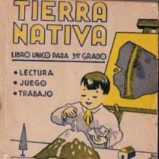 Livros antigos: TIERRA NATIVA: LIBRO ÚNICO PARA 3ER. GRADO: LECTURA, JUEGO, TRABAJO- 1931 ? * ECUADOR *. Lote 235910125