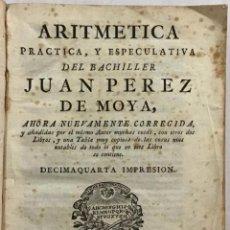 Libros antiguos: ARITMETICA, PRACTICA Y ESPECULATIVA DEL BACHILLER... - PÉREZ DE MOYA, JUAN.. Lote 123229131