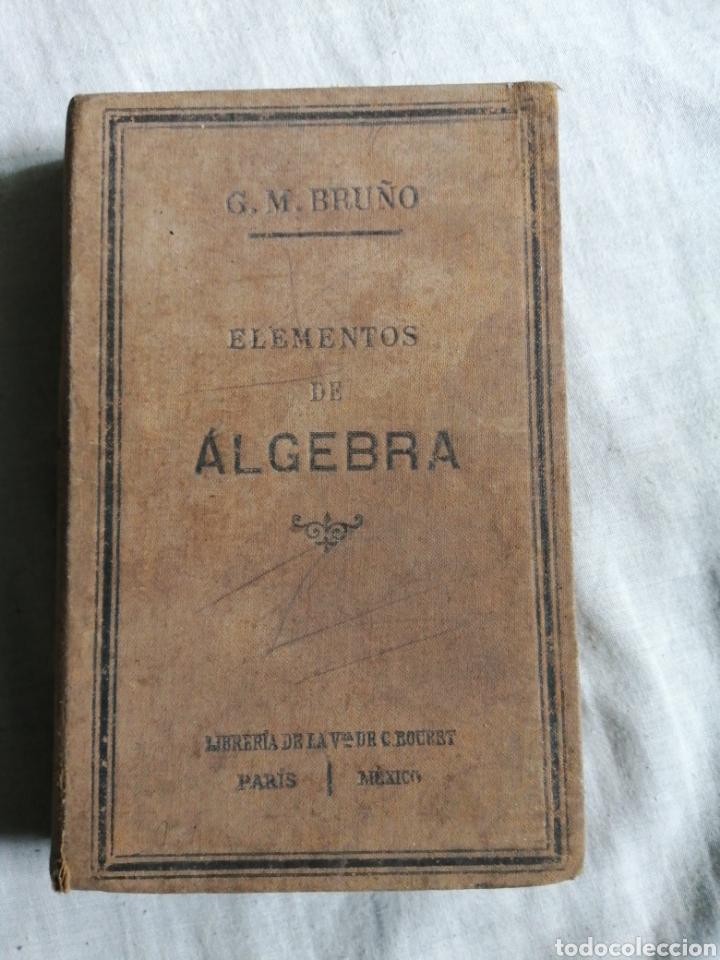 ELEMENTOS DE ÁLGEBRA POR JM BRUÑO 1920 (Libros Antiguos, Raros y Curiosos - Libros de Texto y Escuela)