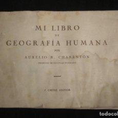 Libros antiguos: MI LIBRO DE GEOGRAFÍA HUMANA POR AURELIO R. CHARENTÓN. J. ORTIZ, EDITOR. Lote 209209396