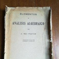 Libros antiguos: LIBRO ELEMENTOS DE ANÁLISIS ALGEBRAICO - J. REY PASTOR - 1930. Lote 210130152