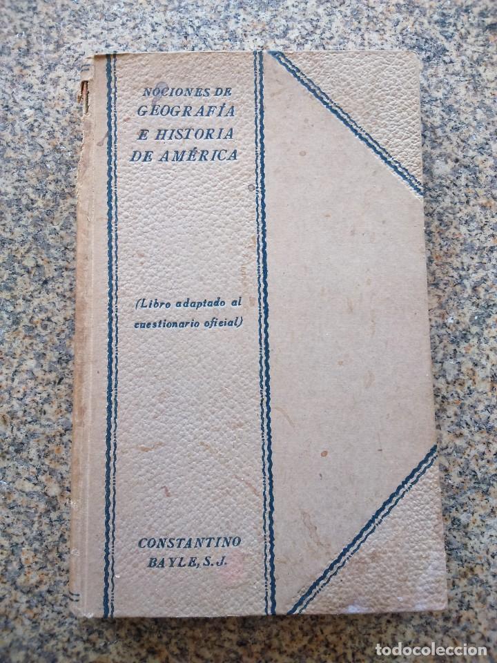 NOCIONES DE GEOGRAFIA E HISTORIA DE AMERICA -- CONSTANTINO BAYLE -- RAZON Y FE 1928 -- (Libros Antiguos, Raros y Curiosos - Libros de Texto y Escuela)