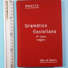 Livres anciens: GRAMATICA CASTELLANA SEGUNDO GRADO LIBRO DEL MAESTRO EDITORIAL F.T.D.1922 NUEVO SIN USAR 336 PAG FTD. Lote 212892790