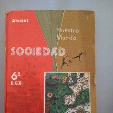 Libros antiguos: NUESTRO MUNDO SOCIEDAD 6º EGB ED MIÑÓN 1ªEDICIÓN DEL MINISTERIO DE EDUCACIÓN AÑO 1974. Lote 216427722