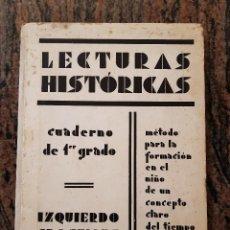 Libros antiguos: LIBRO LECTURAS HISTORICAS. CUADERNO DE PRIMER GRADO. 1934. IZQUIERDO GROSELLES.. Lote 218044802
