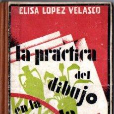 Libri antichi: ELISA LOPEZ VELASCO : LA PRÁCTICA DEL DIBUJO EN LA ESCUELA PRIMARIA I (ESPASA CALPE, 1933). Lote 255575490