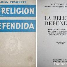 Libros antiguos: TUSQUETS, JUAN. LA RELIGIÓN DEFENDIDA. 1947.. Lote 221598150