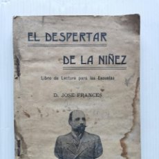 Libros antiguos: JOSÉ FRANCÉS - EL DESPERTAR DE LA NIÑEZ - IMPRENTA MIRABET (VALENCIA, 1915). Lote 221955150