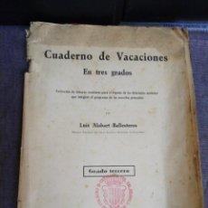 Libros antiguos: CUADERNO DE VACACIONES EN TRES GRADOS /GRADO TERCERO /LUIS ALABART BALLESTEROS 1927. Lote 221992225