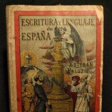 Libros antiguos: ESCRITURA Y LENGUAJE DE ESPAÑA EN PROSA Y VERSO. ESTEBAN PALUZIE. BARCELONA. FAUSTINO PALUZIE. 1894.. Lote 222448406