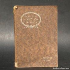 Libros antiguos: PARA QUE MODELEN LOS NIÑOS - EJEMPLOS PARA QUE LOS NIÑOS ESCULPAN - PLASTICA - MAGISTERIO. Lote 222681955