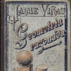 Libros antiguos: GEOMETRIA RAZONADA / JAIME VIÑAS. BCN : BLAS CAMÍ, 1913. 18X12CM. 156 P.. Lote 222794580