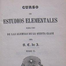 Libros antiguos: CURSO DE ESTUDIOS ELEMENTALES PARA USO DE LAS ALUMNAS DE LA QUINTA CLASE DEL S.C.DE J. Lote 223313633