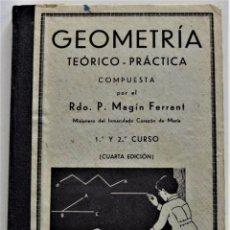 Libros antiguos: GEOMETRÍA TEÓRICO-PRÁCTICA - RDO. P. MAGÍN FERRANT - 1º Y 2º CURSO - COLABORACIÓN CULTURAL AÑO 1935. Lote 223520211