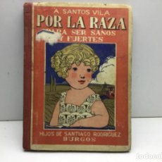 Libros antiguos: POR LA RAZA PARA SER SANOS Y FUERTES - A.SANTOS VILA - EDIT. HIJOS DE SANTIAGO RODRIGUEZ BURGOS. Lote 228482620