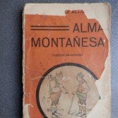 Libros antiguos: LIBRO ALMA MONTAÑESA - CUENTOS ARAGONESES - LUIS LÓPEZ ALLUÉ MADRID 1913. Lote 228849780
