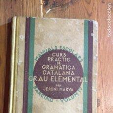 Libros antiguos: ANTIGUO LIBRO CURS PRACTIC DE GRAMATICA CATALANA GRAU ELEMENTAL POR JERONI MARVÀ AÑO 1933. Lote 233024420