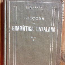 Libros antiguos: ANTIGUO LIBRO LLIÇONS DE GRAMÀTICA CATALANA POR E. VALLÈS AÑO 1915. Lote 233039840