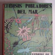 Libros antiguos: CURIOSOS POBLADORES DEL MAR. LIBRO DE LA NATURALEZA. ESPASA CALPE. PRIMERA EDICIÓN. 1929. Lote 242337840