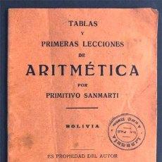 Libros antiguos: TABLAS Y PRIMERAS LECCIONES DE ARITMÉTICA / PRIMITIVO SANMATI / BOLIVIA / EDITADO BARCELONA 1921. Lote 243025460