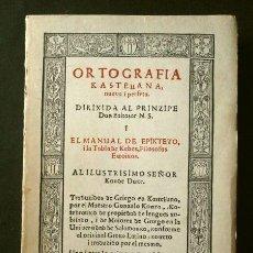 Libros antiguos: ORTOGRAFIA KASTELLANA (1630) ENQUIRIDIÓN DE EPICTETO Y LA TABLA DE CEBES - EDICIÓN FACSIMIL 1971. Lote 246922520