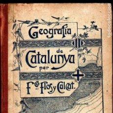 Libros antiguos: FLOS Y CALCAT : GEOGRAFIA DE CATALUNYA 1896. Lote 249109605