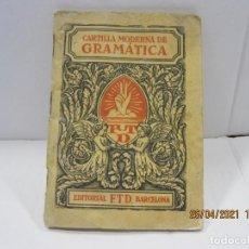 Libros antiguos: CARTILLA MODERNA DE GRAMÁTICA POR F.T.D EDITORIAL BARCELONA. Lote 259209585
