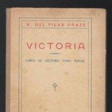 Libros antiguos: OÑATE, M. DEL PILAR: VICTORIA; LIBRO DE LECTURA PARA NIÑAS. 1926. Lote 264048210