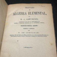 Libros antiguos: TRATADO DE ALGEBRA ELEMENTAL. D J CORTAZAR. 1902. Lote 265802094
