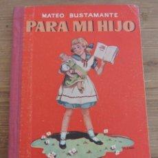 Livres anciens: PARA MI HIJO, LIBRO PRIMERO DE LECTURA PARA NIÑOS Y NIÑAS, MATEO BUSTAMANTE, 46 EDICION ILUSTRADA, I. Lote 273495808